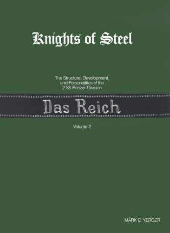 """Knights of Steel: The Structure Development and Personalities of the 2. SS Panzer-Division """"Das Reich"""" (9780964166103) by Mark C. Yerger"""