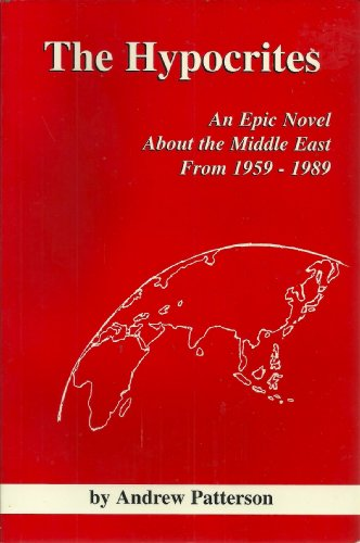 The Hypocrites: An Epic Novel about the Middle East from 1959-1989 {FIRST EDITION}: Patterson, ...