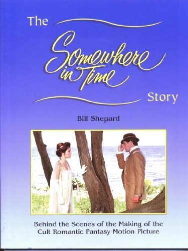 The Somewhere in Time Story : Behind: Bill Shepard