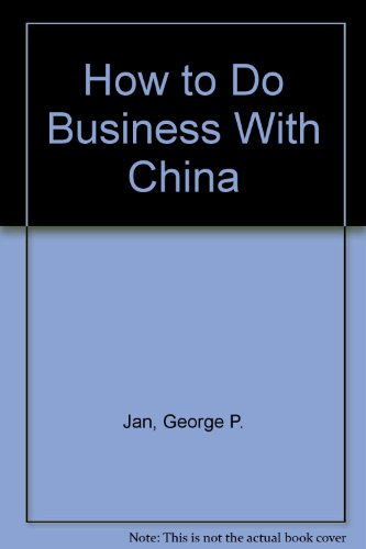 How to Do Business With China: Jan, George P.