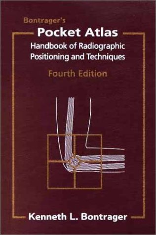 Bontrager's Pocket Atlas-Handbook of Radiographic Positioning and Techniques, 4th Edition (0964172348) by Kenneth L. Bontrager