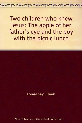 Two children who knew Jesus: The apple of her father's eye and the boy with the picnic lunch: ...