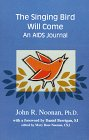 The Singing Bird Will Come: An AIDS Journal (9780964172548) by John Richard Noonan; Mary Rose Noonan; Daniel Berrigan