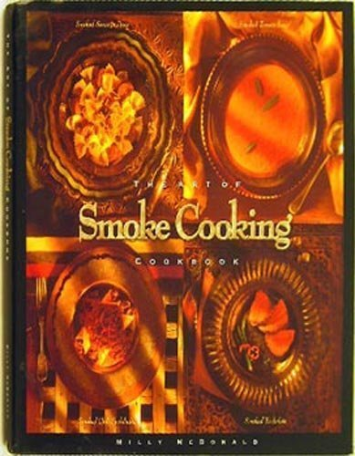 9780964174702: The Art of Smoke Cooking Cookbook: Simple Recipes become Gourmet Delights with the Art of Smoke Cooking