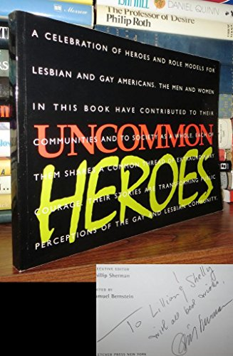 Uncommon heroes; a celebration of heroes and role models for gay and lesbian Americans: Bernstein, ...
