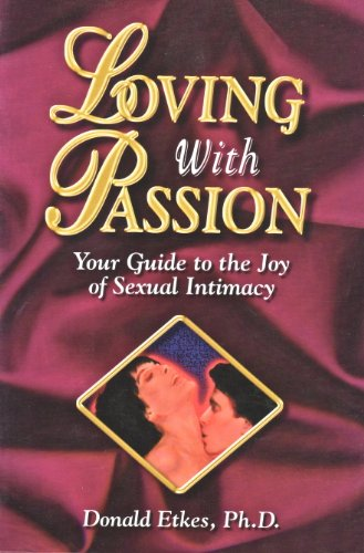 9780964185050: Loving With Passion: Your Guide to the Joy of Sexual Intimacy