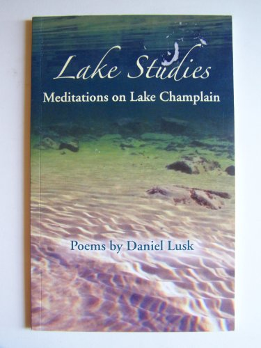Lake Studies: Meditations on Lake Champlain: Lusk, Daniel