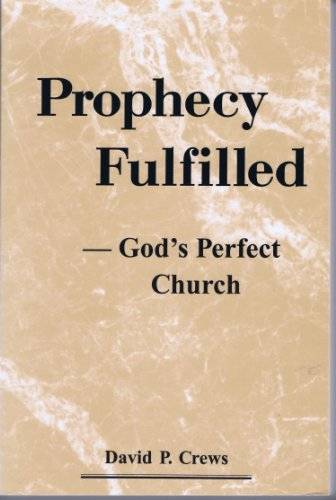 9780964185906: Prophecy fulfilled-- God's perfect church