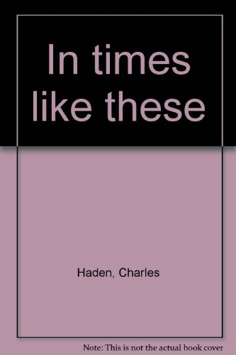 In Times like These SIGNED (dust jacket subtitle: The Story of an America Family): Haden, Charles;...