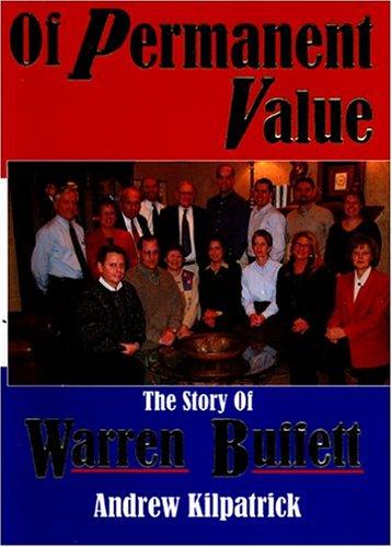 9780964190566: Of Permanent Value: The Story of Warren Buffett : '05 California Edition
