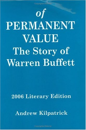 Of Permanent Value: The Story of Warren Buffett (2006 Literary Edition).