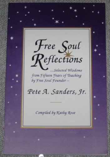 Free Soul Reflections : Selected Wisdoms from: Sanders, Pete A.,