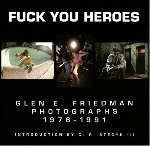 9780964191600: Fuck You Heroes: Glen E. Friedman Photographs, 1976-1991