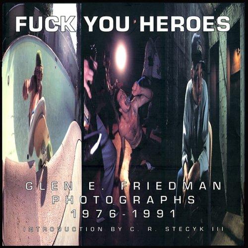 9780964191617: Fuck You Heroes: Glen E. Friedman Photographs, 1976-1991.