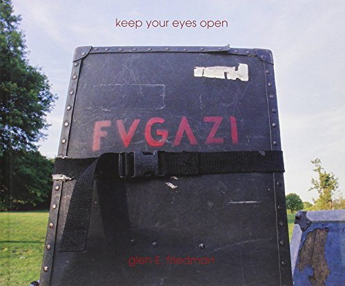 9780964191686: Keep Your Eyes Open: The Fugazi Photographs of Glen E. Friedman