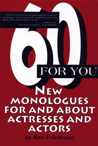60 For You: New Monologues for and: Friedman, Ken