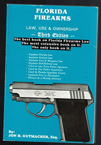 Florida Firearms - Law, Use and Ownership: Jon H. Gutmacher