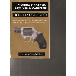 Florida Firearms: Law, Use & Ownership: Jon H. Gutmacher