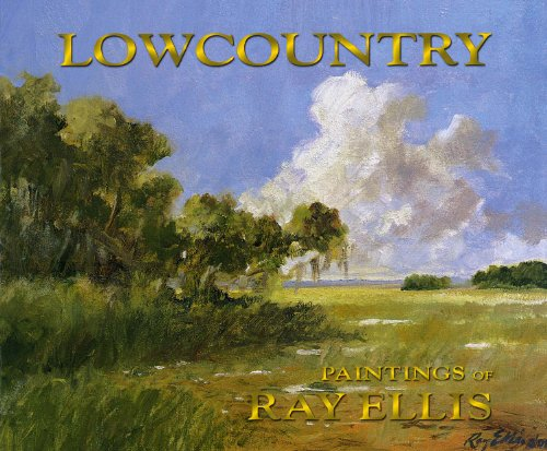 Lowcountry: Paintings of Ray Ellis (1st Edition): Ellis, Ray G.