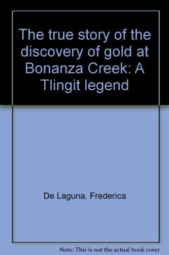 9780964199859: The true story of the discovery of gold at Bonanza Creek: A Tlingit legend