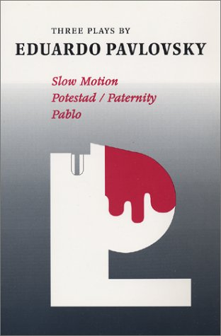 9780964202405: Three Plays by Eduardo Pavlovsky : Slow Motion, Potestad - Paternity, Pablo