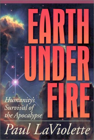 Earth Under Fire: Humanity's Survival of the Apocalypse: LaViolette, Paul