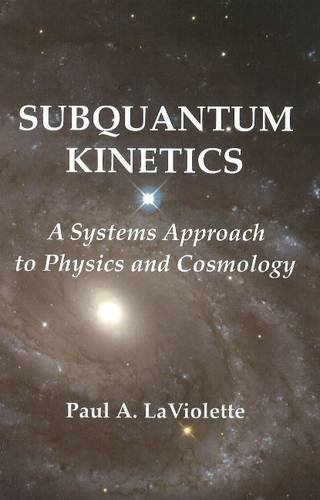 Subquantum Kinetics: A Systems Approach to Physics & Cosmology: 3rd Edition