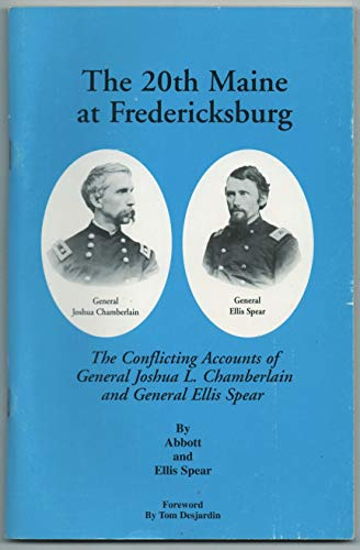 9780964202931: The 20th Maine at Fredericksburg: The Conflicting Accounts of General Joshua L. Chamberlain and General Ellis Spear