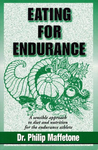 Eating for Endurance: A Sensible Approach to Diet and Nutrition for the Endurance Athlete: ...