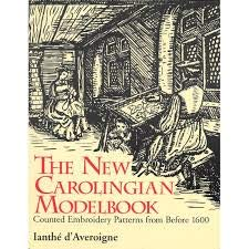 The New Carolingian Modelbook - Counted Embroidery Patterns from Before 1600: Ianthe d'Averoigne (...