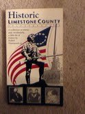 Historic Limestone County: A collection of stories and, incidentally, some history from Limestone ...