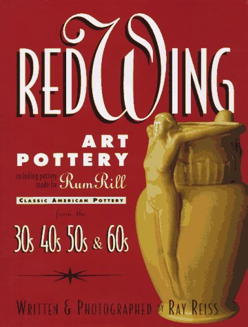 9780964208704: Red Wing art pottery: Classic American pottery from the 30s, 40s, 50s, and 60s : including pottery made for Rum Rill