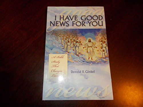 9780964212220: I Have Good News for You: A Bible Study That Changes Lives