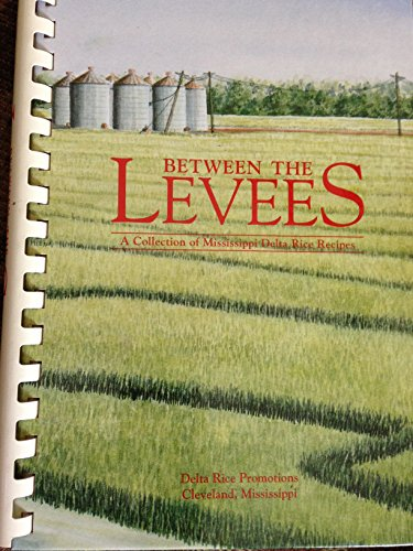 9780964212602: Between the levees: A collection of Mississippi Delta rice recipes