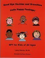 9780964216723: Good Bye Ouchies and Grouchies Hello Happy Feelings: EFT for Kids of All Ages