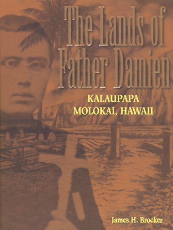 THE LANDS OF FATHER DAMIEN: Kalaupapa, Molokai, Hawaii.: Brocker, James H.