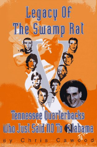 Legacy of the Swamp Rat: Tennessee Quarterbacks: Chris Cawood