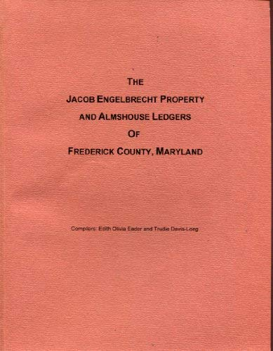 The Jacob Engelbrecht property and almshouse ledgers of Frederick County, Maryland: Engelbrecht, ...