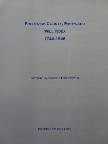 The Frederick County, Maryland will index, 1744-1946: Flowers, Susanne Files