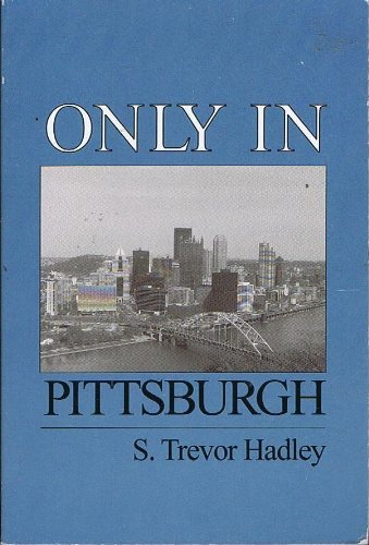 Only in Pittsburgh: Hadley, S. Trevor