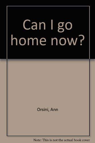Can I go home now?: Ann Orsini