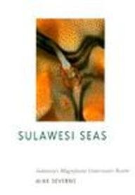 Sulawesi Seas: Indonesia's Magnificent Underwater Realm: Severns, Mike; Fiene-Severns, Pauline