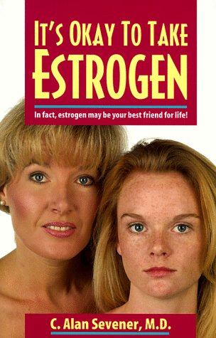9780964228290: It's Okay to Take Estrogen: In Fact, Estrogen May Be Your Best Friend for Life!