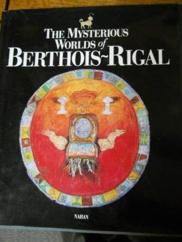 The Mysterious Worlds of Berthois-Rigal: Berthois-Rigal, Bernard) Bosquet,