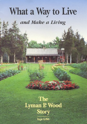 9780964229501: What a Way to Live and Make a Living: The Lyman P. Wood Story