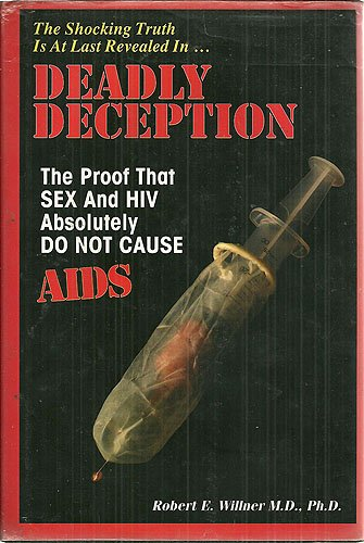 9780964231610: Deadly Deception: Proof That Sex and HIV Absolutely Do Not Cause AIDS