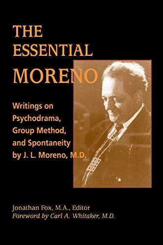 9780964235052: The Essential Moreno: Writings on Psychodrama, Group Method, and Spontaneity