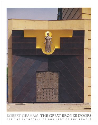 Robert Graham The Great Bronze Doors For The Cathedral Of Our Lady Of The Angels & Robert Graham: The Great Bronze Doors For The Cathedral Of Our Lady ...