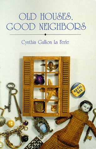 Old Houses, Good Neighbors : Reflections and Celebrations of Everyday Life in a Small Town: Ferle, ...