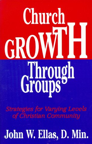 Church Growth Through Groups: Strategies for Varying: John W. Ellas